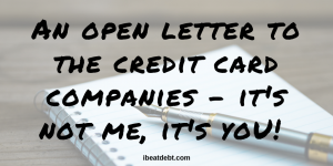 An open letter to credit card companies – you need to stop irresponsible lending!