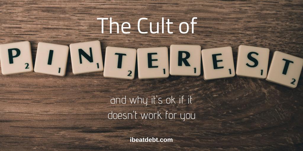 7470670d090 The Cult of Pinterest - I BEAT DEBT