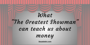 """What """"The Greatest Showman"""" teaches us about money"""