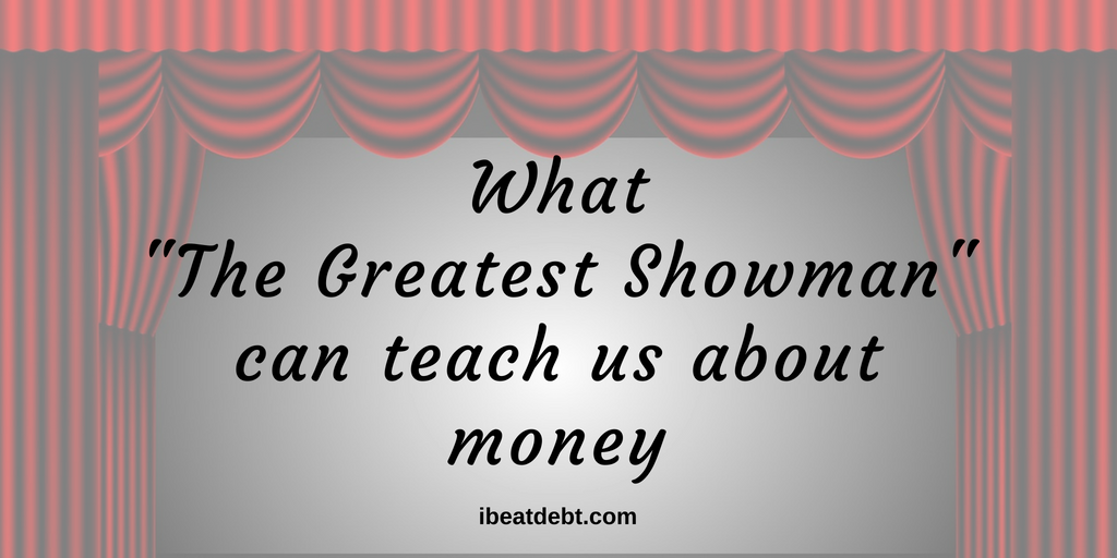 "What ""The Greatest Showman"" teaches us about money"
