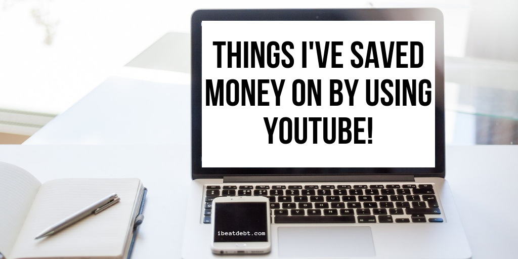 Things I've saved money on by using YouTube