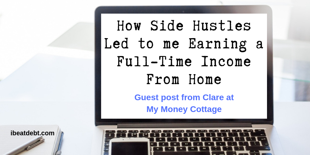 How Side Hustles Led to me Earning a Full-Time Income From Home