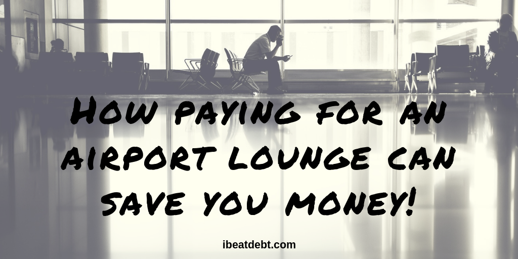 How paying for an airport lounge can SAVE you money!