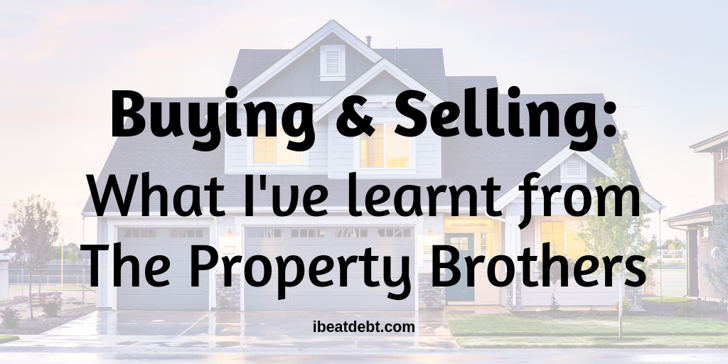 Buying and Selling - what I've learnt from The Property Brothers