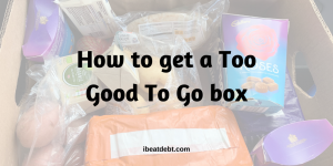 Tips to get a Too Good To Go Box from Morrisons and more!